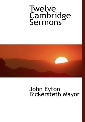Twelve Cambridge Sermons - Mayor, John Eyton Bickersteth