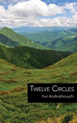 Twelve Circles - Andrukhovych, Yuri, and Chernetsky, Vitaly (Translated by)