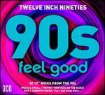 Twelve Inch 90s: Feel Good