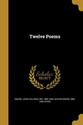 Twelve Poems - Squire, John Collings Sir (Creator), and Spare, Austin Osman 1886-1956