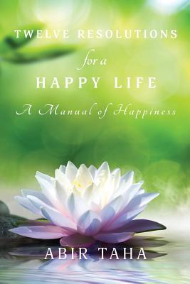 Twelve Resolutions for a Happy Life - Taha, Abir