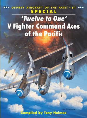 'Twelve to One' V Fighter Command Aces of the Pacific - Holmes, Tony