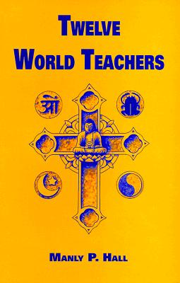Twelve World Teachers: A Summary of Their Lives and Teachings - Hall, Manly P