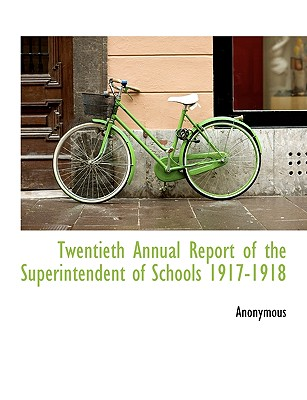 Twentieth Annual Report of the Superintendent of Schools 1917-1918 - Anonymous