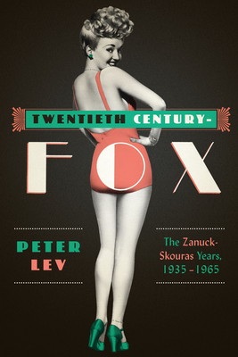 Twentieth Century-Fox: The Zanuck-Skouras Years, 1935–1965 - Lev, Peter