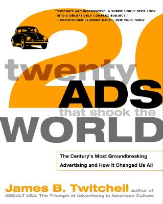 Twenty Ads That Shook the World: The Century's Most Groundbreaking Advertising and How It Changed Us All - Twitchell, James