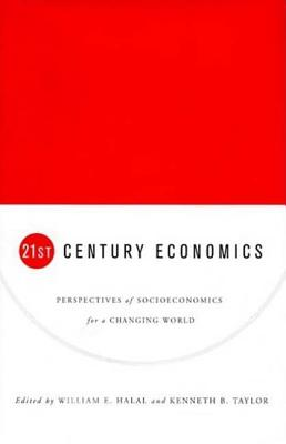 Twenty-First Century Economics: Perspectives of Socioeconomics for a Changing World - Halal, William E (Introduction by), and Taylor, Kenneth B (Introduction by), and Solow, Robert M, Professor (Foreword by)