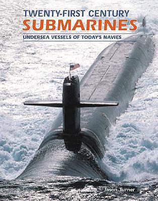 Twenty-First Century Submarines: Undersea Vessels of Today's Navies - Crawford, Steve