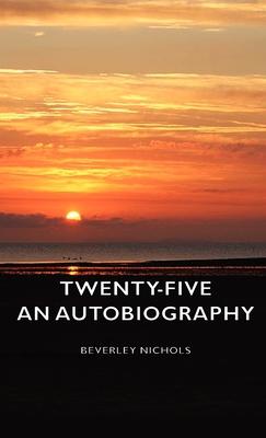Twenty-Five - An Autobiography - Nichols, Beverley