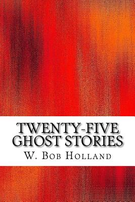 Twenty-Five Ghost Stories - Holland, W Bob