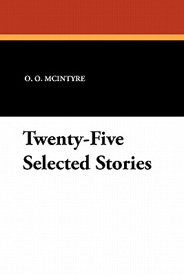 Twenty-Five Selected Stories - McIntyre, O O, and Long, Ray, MD (Introduction by)