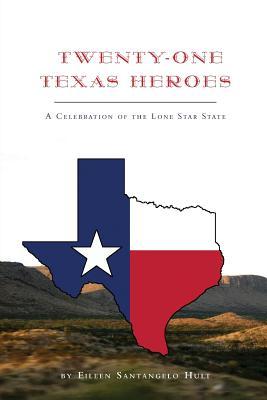 Twenty-One Texas Heroes: A Celebration of the Lone Star State - Santangelo Hult, Eileen