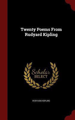 Twenty Poems from Rudyard Kipling - Kipling, Rudyard