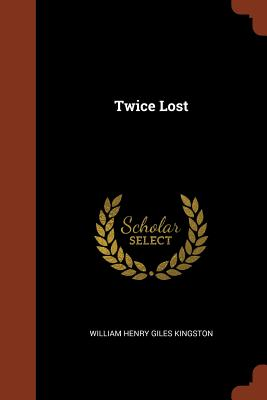 Twice Lost - Kingston, William Henry Giles