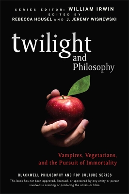 Twilight and Philosophy: Vampires, Vegetarians, and the Pursuit of Immortality - Housel, Rebecca (Editor), and Wisnewski, J Jeremy (Editor)