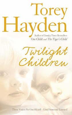 Twilight Children: The True Story of Three Voices No One Heard - Until Someone Listened - Hayden, Torey L.