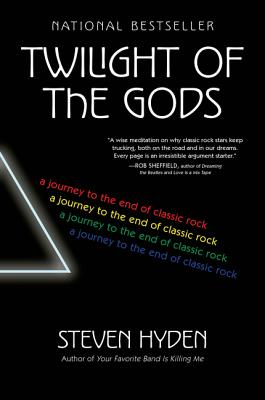 Twilight of the Gods: A Journey to the End of Classic Rock - Hyden, Steven