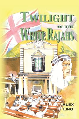 Twilight of the White Rajahs - Ling, Alex
