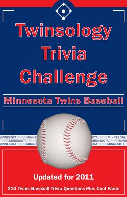 Twinsology Trivia Challenge: Minnesota Twins Baseball - Wilson, Annie E, and Wilson, Paul F (Editor), and Rippey, Tom P, III (Editor)