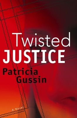 Twisted Justice - Gussin, Patricia