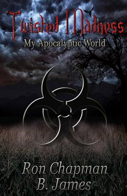 Twisted Madness,: My Apocalyptic World - Chapman, Ron, and James, B