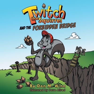 Twitch the Squirrel and the Forbidden Bridge: A Kids' Book about Squirrels, Safety, Respect and Listening Skills - Winn, Don M