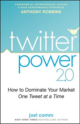 Twitter Power 2.0: How to Dominate Your Market One Tweet at a Time - Comm, Joel, and Robbins, Anthony (Foreword by)