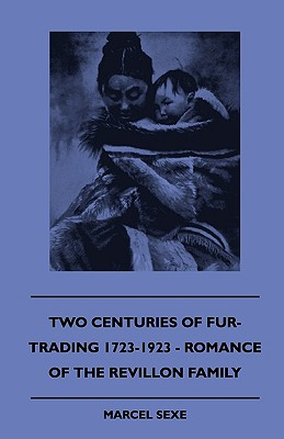 Two Centuries of Fur-Trading 1723-1923 - Romance of the Revillon Family - Sexe, Marcel