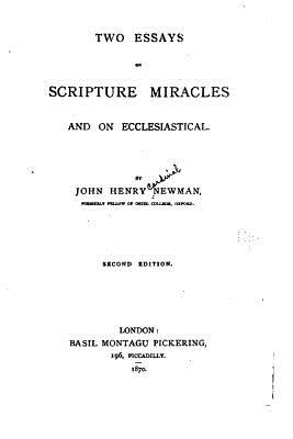 Two Essays on Scripture Miracles and on Ecclesiastical - Newman, John Henry, Cardinal
