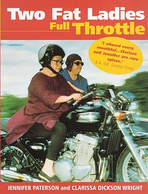 Two Fat Ladies: Full Throttle - Paterson, Jennifer, and Dickson Wright, Clarissa