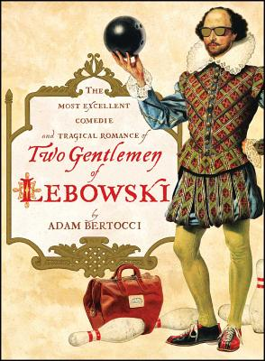 Two Gentlemen of Lebowski: A Most Excellent Comedie and Tragical Romance - Bertocci, Adam
