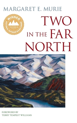 Two in the Far North - Murie, Margaret E, and Williams, Terry Tempest (Foreword by)