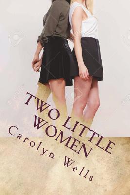 Two Little Women - Wells, Carolyn