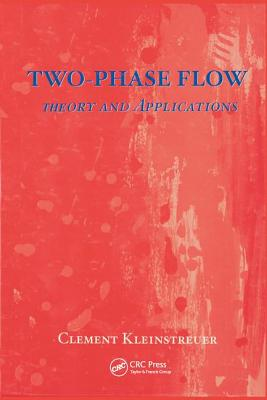 Two-Phase Flow:: Theory and Applications - Kleinstreuer, Clement