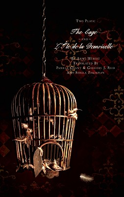 Two Plays: The Cage and L'Ile de La Demoiselle - Hebert, Anne, and Grant, Pamela (Translated by), and Reid, Gregory J (Translated by)