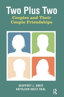Two Plus Two: Couples and Their Couple Friendships - Greif, Geoffrey L.