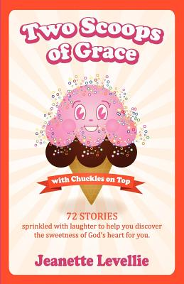 Two Scoops of Grace with Chuckles on Top: Sweet, Funny Reminders of God's Heart for You - Levellie, Jeanette