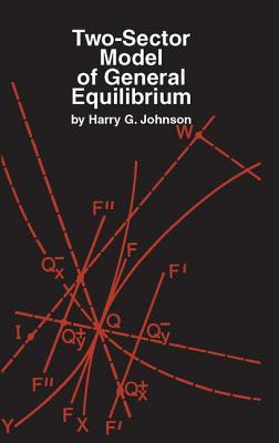 Two-Sector Model of General Equilibrium - Johnson, Harry G