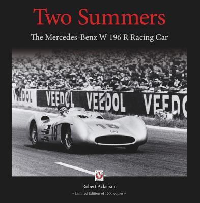 Two Summers: The Mercedes-Benz W 196 R Racing Car - Limited Edition of 1500 Copies - Ackerson, Robert