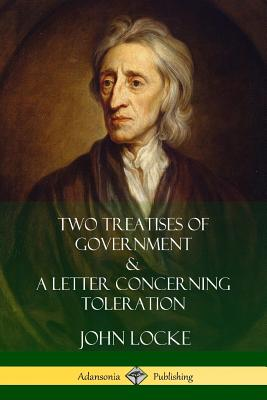 Two Treatises of Government and A Letter Concerning Toleration - Locke, John, and Popple, William