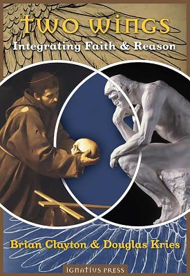 Two Wings: Integrating Faith & Reason - Clayton, Brian B, and Kries, Douglas Lee