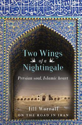 Two Wings of a Nightingale: Persian Soul, Islamic Heart - Worrall, Jill