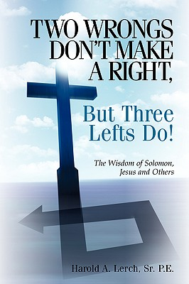 Two Wrongs Don't Make a Right, But Three Lefts Do - Lerch, Sr Harold a