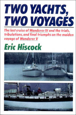 Two Yachts, Two Voyages: The Last Cruise of Wanderer IV and the Trials, Tribulations, and F... - Hiscock, Eric