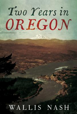 Two Years in Oregon - Nash, Wallis, and Sutton, Edited By Alan (Editor)