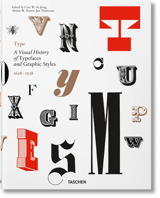 Type. A Visual History of Typefaces & Graphic Styles - Jong, Cees W. de (Editor), and Purvis, Alston W. (Editor), and Tholenaar, Jan (Editor)