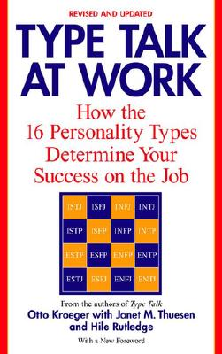 Type Talk at Work (Revised): How the 16 Personality Types Determine Your Success on the Job - Kroeger, Otto, and Thuesen, Janet M, and Rutledge, Hile
