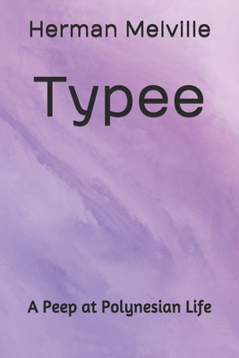 Typee A Peep at Polynesian Life - Melville, Herman