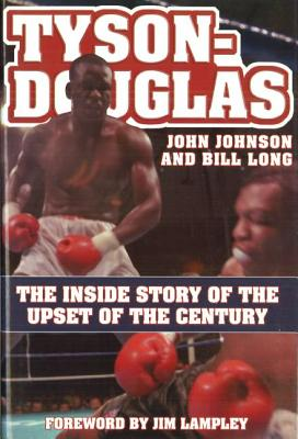 Tyson-Douglas: The Inside Story of the Upset of the Century - Johnson, John, and Long, Bill, Dr., and Lampley, Jim (Foreword by)