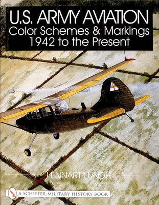 U.S. Army Aviation Color Schemes and Markings 1942-To the Present - Lundh, Lennart